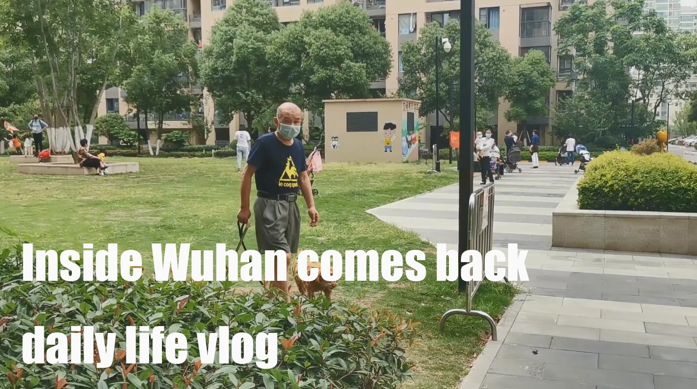 Inside Wuhan comes back, daily life vlog